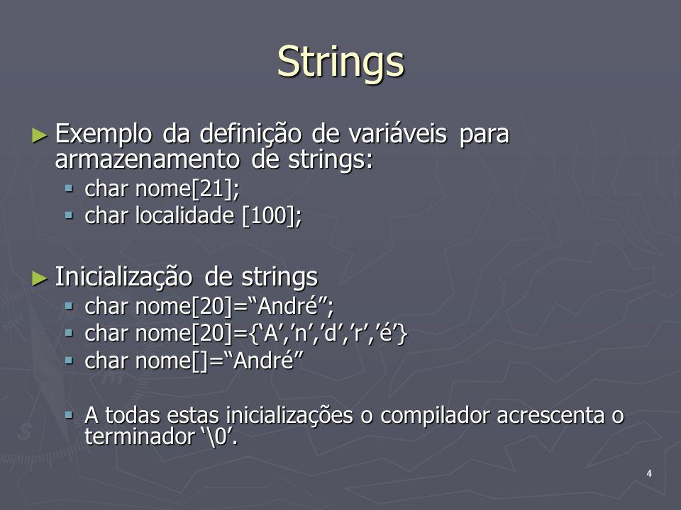 Strings Exemplo da definição de variáveis para armazenamento de strings: char nome[21]; char localidade [100];